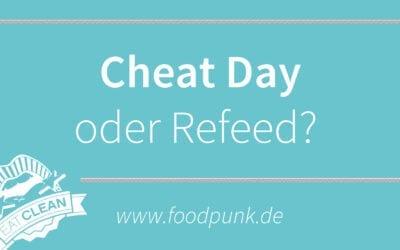 Der tägliche Happen Wissen – Cheat Day vs. Refeed