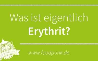 DER KLEINE HAPPEN WISSEN – Was ist eigentlich Erythrit?